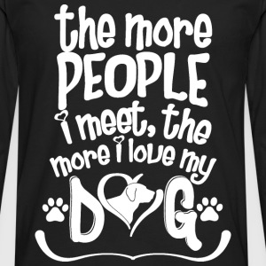 Dog - The more people I meet the more I love dog - Men's Premium Long Sleeve T-Shirt
