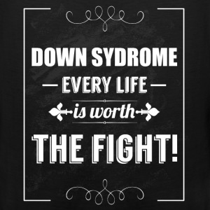 Down syndrome every life is worth the fight! - Men's Premium Tank