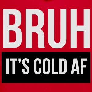 Bruh it's cold af T-Shirts - Unisex Fleece Zip Hoodie by American Apparel