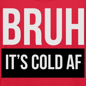 Bruh it's cold af T-Shirts - Women's Flowy Tank Top by Bella