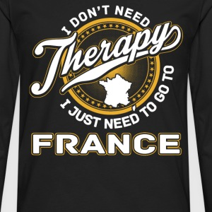 France - I just need to go to france - Men's Premium Long Sleeve T-Shirt