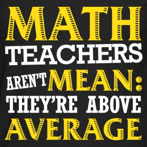 Math teacher - Aren't mean they're above average - Men's Premium Long Sleeve T-Shirt