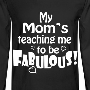 Fabulous - My mom's teaching me to be fabulous - Men's Long Sleeve T-Shirt