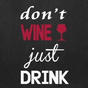 Don't wine, just drink T-shirt - Tote Bag