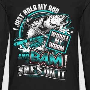 Fishing - Hold my rod, wiggle my worm and bam - Men's Premium Long Sleeve T-Shirt