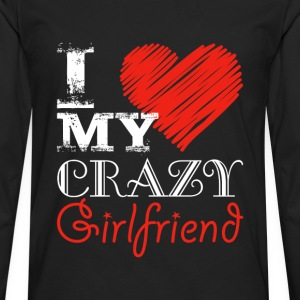 I love my crazy girlfriend - Men's Premium Long Sleeve T-Shirt