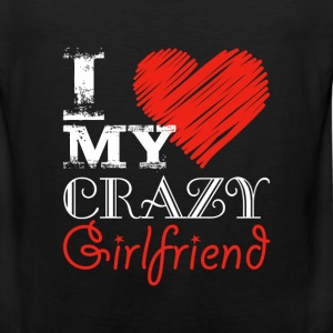 I love my crazy girlfriend - Men's Premium Tank