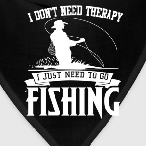 I just need to go fishing - I don't need therapy - Bandana
