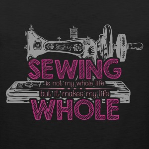Sewing - Not my whole life but makes my life whole - Men's Premium Tank