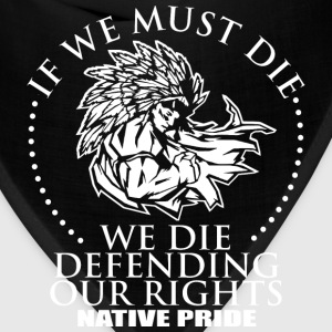 Native pride - We die defending our rights - Bandana