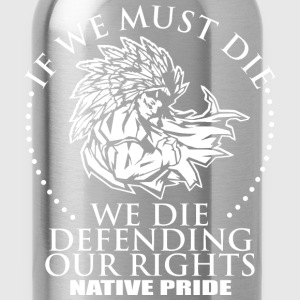 Native pride - We die defending our rights - Water Bottle