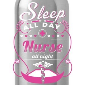 Nurse all night - Sleep all day - Water Bottle