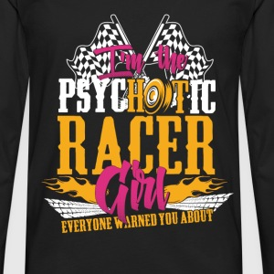 Psychotic racer girl - Everyone warned you about - Men's Premium Long Sleeve T-Shirt
