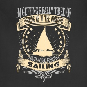 Sailing - Getting tired of waking up in the mornin - Adjustable Apron