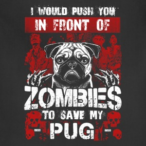 Save my Pug - I would push you in front of Zombies - Adjustable Apron