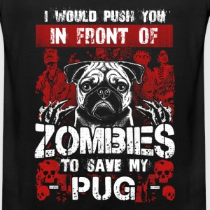 Save my Pug - I would push you in front of Zombies - Men's Premium Tank