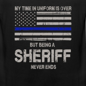 Sheriff never ends - My time in uniform is over - Men's Premium Tank
