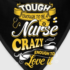 Tough enough to be a nurse - Crazy enough to love - Bandana