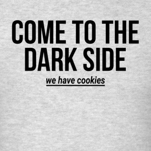 COME TO THE DARK SIDE WE HAVE COOKIES Sportswear - Men's T-Shirt