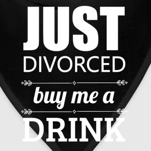 Just divorced buy me a drink - Bandana