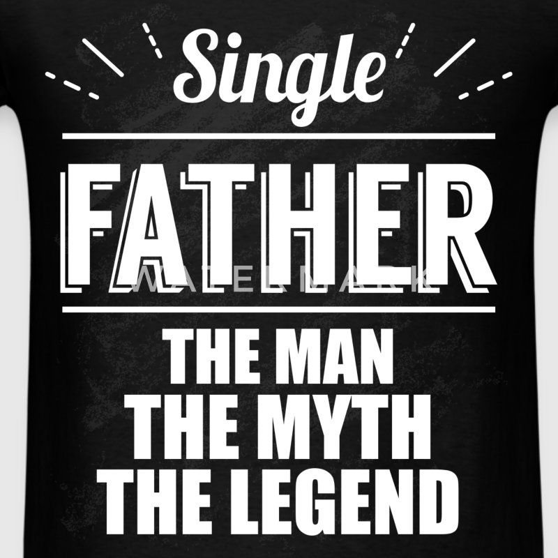 Single father the man, the myth, the legend  - Men's T-Shirt