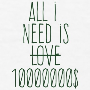all i need is ten millions dollars Accessories - Men's T-Shirt