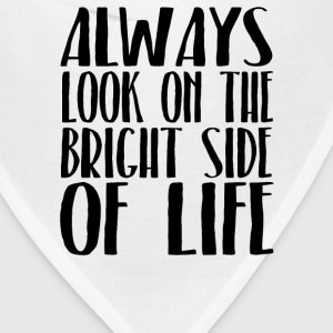 Always Look On The Bright Side Of Life T-Shirts - Bandana