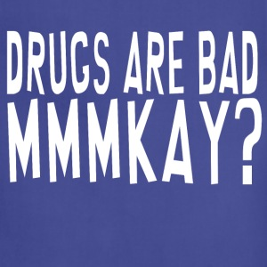 Drugs Are Bad Mmmkay? T-Shirts - Adjustable Apron