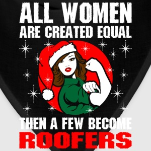 All Women Are Created Equal The Few Become Roofers T-Shirts - Bandana