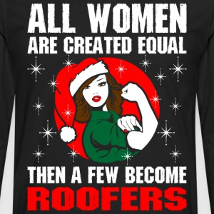 All Women Are Created Equal The Few Become Roofers T-Shirts - Men's Premium Long Sleeve T-Shirt