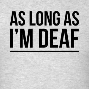AS LONG AS I'M DEAF FUNNY GOSSIP GIRL Sportswear - Men's T-Shirt