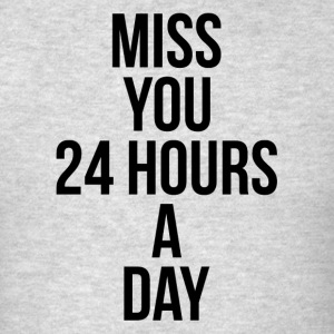 MISS YOU 24 HOURS A DAY FUNNY HEART LOVE Sportswear - Men's T-Shirt