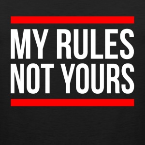 MY RULES NOT YOURS T-Shirts - Men's Premium Tank