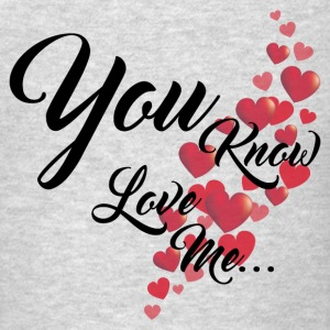YOU KNOW YOU LOVE ME Long Sleeve Shirts - Men's T-Shirt
