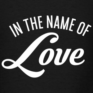 In the name of Love Tanks - Men's T-Shirt