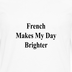 french_makes_my_day_brighter_ T-Shirts - Men's Premium Long Sleeve T-Shirt