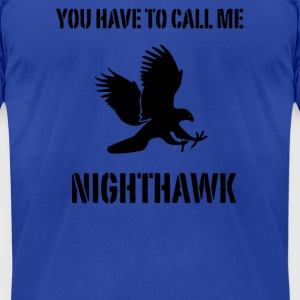 You Have To Call Me Nighthawk - Men's T-Shirt by American Apparel
