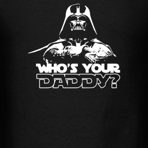 Who's Your Daddy - Men's T-Shirt