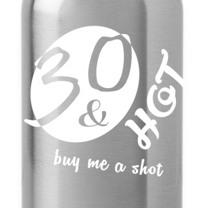 30th birthday - 30 and hot buy me a shot - Water Bottle