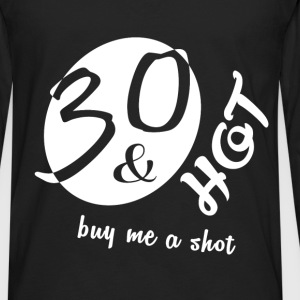 30th birthday - 30 and hot buy me a shot - Men's Premium Long Sleeve T-Shirt