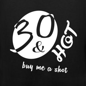 30th birthday - 30 and hot buy me a shot - Men's Premium Tank