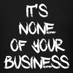 NONE OF YOUR BUSINESS Long Sleeve Shirts - Men's T-Shirt