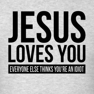 JESUS LOVES YOU EVERYONE ELSE THINKS YOU'RE IDIOT Sportswear - Men's T-Shirt