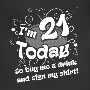 21st birthday -I am 21 today , so buy me a drink   - Adjustable Apron