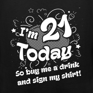 21st birthday -I am 21 today , so buy me a drink   - Men's Premium Tank