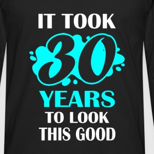 30th  birthday -It took 30 years to look this good - Men's Premium Long Sleeve T-Shirt