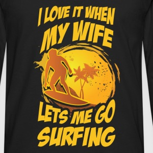 Surfing - I love it when my wife lets me go surfin - Men's Premium Long Sleeve T-Shirt