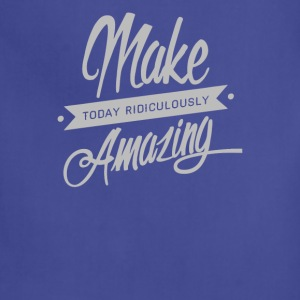Make Today Ridiculously Amazingg - Adjustable Apron