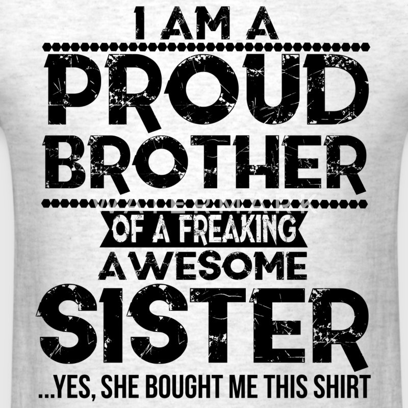 I'm A Proud Brother Of A Freaking Awesome Sister T-Shirts - Men's T-Shirt