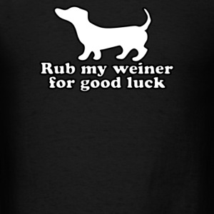 Rub My Weiner For Good Luck - Men's T-Shirt